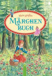 Mein großes Märchenbuch - Die schönsten Märchen der Brüder Grimm