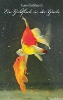 Lars Gebhardt: Ein Goldfisch in der Grube