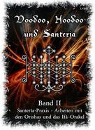 Frater LYSIR: Voodoo, Hoodoo & Santería – Band 2 Santería-Praxis - Arbeiten mit den Orishas und das Ifá-Orakel
