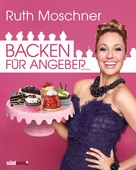 Ruth Moschner: Backen für Angeber ★★★