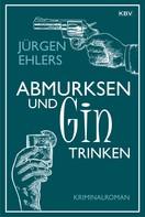 Jürgen Ehlers: Abmurksen und Gin trinken ★★★★