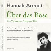 Über das Böse. Eine Vorlesung zu Fragen der Ethik - Volltextlesung von Axel Grube.