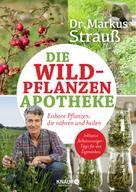 Dr. Markus Strauß: Die Wildpflanzen-Apotheke