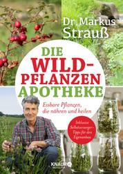 Die Wildpflanzen-Apotheke - Essbare Pflanzen, die nähren und heilen