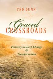 Graced Crossroads - Pathways to Deep Change and Transformation