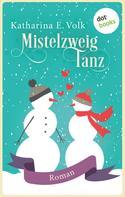 Katharina E. Volk: Mistelzweigtanz ★★★★