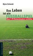 Björn Schmidt: Das Leben ist ein Fußballspiel ★★★★