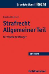 Strafrecht Allgemeiner Teil - für Studienanfänger