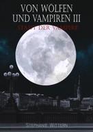 Stephanie Wittern: Von Wölfen und Vampiren III ★★★★★