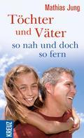 Mathias Jung: Töchter und Väter - so nah und doch so fern