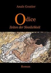 Odice - Zeiten der Sinnlichkeit - Band 2. Erotischer Liebesroman