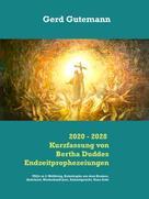 Gerd Gutemann: 2020 - 2028 Kurzfassung von Bertha Duddes Endzeitprophezeiungen