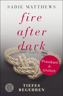 Sadie Matthews: Fire after Dark - Tiefes Begehren ★★★★