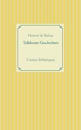 Tolldreiste Geschichten - Contes drôlatiques