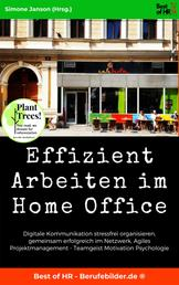 Effizient Arbeiten im Home Office - Digitale Kommunikation stressfrei organisieren, gemeinsam erfolgreich im Netzwerk, Agiles Projektmanagement - Teamgeist Motivation Psychologie