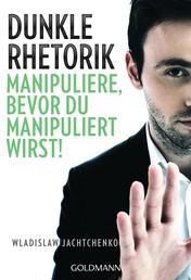 Dunkle Rhetorik - Manipuliere, bevor du manipuliert wirst!