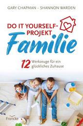 Do it yourself-Projekt Familie - 12 Werkzeuge für ein glückliches Zuhause