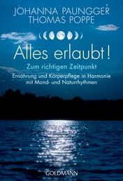 Alles erlaubt! - Zum richtigen Zeitpunkt - Ernährung und Körperpflege in Harmonie mit Mond- und Naturrhythmen