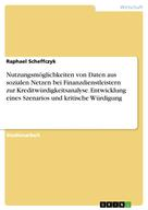 Raphael Scheffczyk: Nutzungsmöglichkeiten von Daten aus sozialen Netzen bei Finanzdienstleistern zur Kreditwürdigkeitsanalyse. Entwicklung eines Szenarios und kritische Würdigung