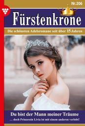 Fürstenkrone 206 – Adelsroman - Du bist der Mann meiner Träume