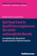 Margit Gratz: Spiritual Care in Qualifizierungskursen für nicht-seelsorgliche Berufe