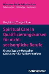Spiritual Care in Qualifizierungskursen für nicht-seelsorgliche Berufe - Grundsätze der Deutschen Gesellschaft für Palliativmedizin