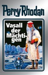 """Perry Rhodan 51: Vasall der Mächtigen (Silberband) - 7. Band des Zyklus """"Die Cappins"""""""