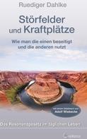 Ruediger Dahlke: Störfelder und Kraftplätze - Das Resonanzgesetz im täglichen Leben