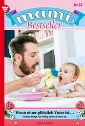 Mami Bestseller 37 – Familienroman - Wenn einer plötzlich Vater ist...