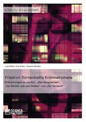 """Friedrich Dürrenmatts Kriminalromane - Erläuterungen zu """"Justiz"""", """"Das Versprechen"""", """"Der Richter und sein Henker"""" und """"Der Verdacht"""""""