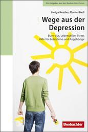 Wege aus der Depression - Burn-out, Lebenskrise, Stress - Hilfe für Betroffene und Angehörige