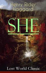 """SHE (Lost World Classic) - One of the Most Influential Novels in Modern Science Fiction Literature - Discovery of the Lost Kingdom in Africa Ruled by the Supernatural Ayesha or """"She-who-must-be-obeyed"""""""