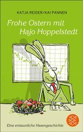 Frohe Ostern mit Hajo Hoppelstedt - Eine erstaunliche Hasengeschichte
