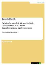 Arbeitgeberattraktivität aus Sicht der Generationen X & Y unter Berücksichtigung der Sozialisation - Eine qualitative Analyse