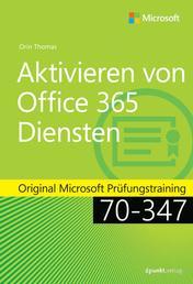 Aktivieren von Office 365-Diensten - Original Microsoft Prüfungstraining 70-347