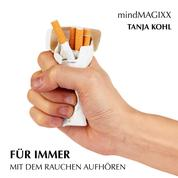 Für immer mit dem Rauchen aufhören - Der einfache Weg, mit dem Rauchen Schluss zu machen