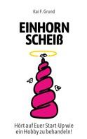Kai Friedrich Grund: Einhornscheiß ★★★