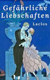"""Laclos - Gefährliche Liebschaften - Vollständige deutsche Ausgabe von """"Les Liaisons dangereuses"""""""