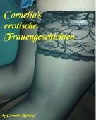 Cornelia Lichtauf: Cornelia's erotische Frauengeschichten