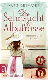 Die Sehnsucht der Albatrosse - Historischer Roman