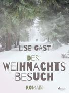 Lise Gast: Der Weihnachtsbesuch ★★★