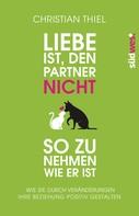 Christian Thiel: Liebe ist, den Partner nicht so zu nehmen, wie er ist ★★★★★