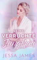 Jessa James: Seine verruchte Jungfrau