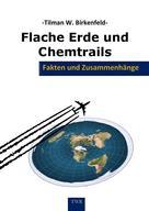 Tilman W. Birkenfeld: Flache Erde und Chemtrails