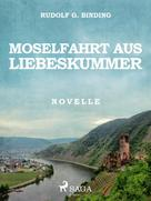 Rudolf G. Binding: Moselfahrt aus Liebeskummer