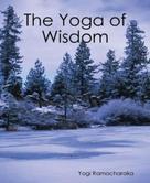 Yogi Ramacharaka: The Yoga of Wisdom