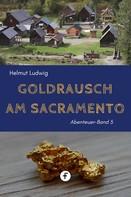 Helmut Ludwig: Goldrausch am Sacramento