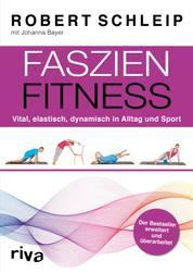 Faszien-Fitness – erweiterte und überarbeitete Ausgabe - Vital, elastisch, dynamisch in Alltag und Sport