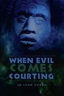 Jo Lynn Curry: When Evil Comes Courting