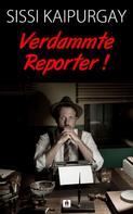Sissi Kaipurgay: Verdammte Reporter!